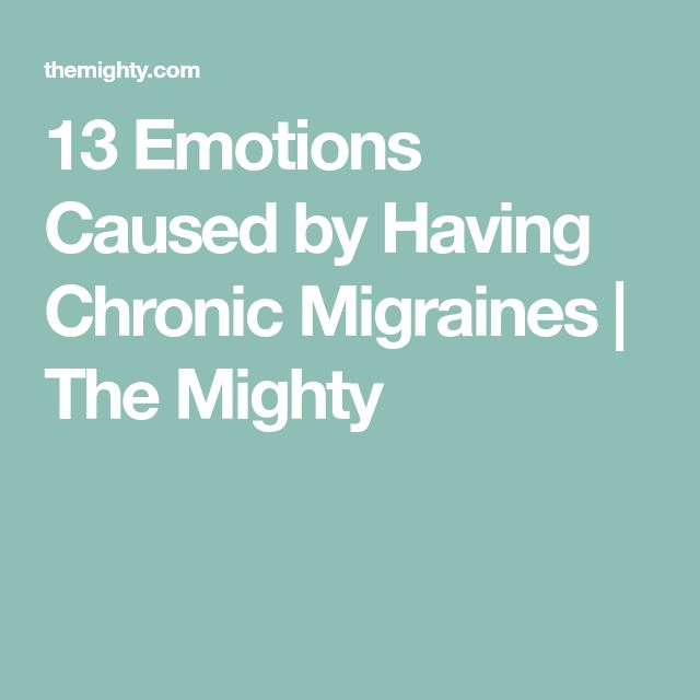 13 Emotions Caused by Having Chronic Migraines | The Mighty