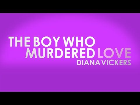 Love this song<3 The Boy Who Murdered Love (Diana Vickers) - Lyrics - YouTube