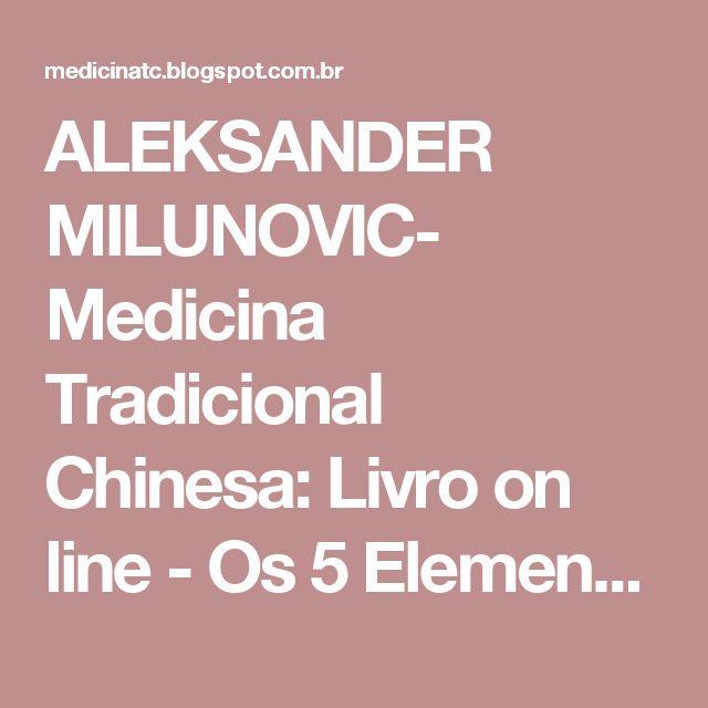 ALEKSANDER MILUNOVIC- Medicina Tradicional Chinesa: Livro on line - Os 5 Elementos Na Alimentação Equilibrada