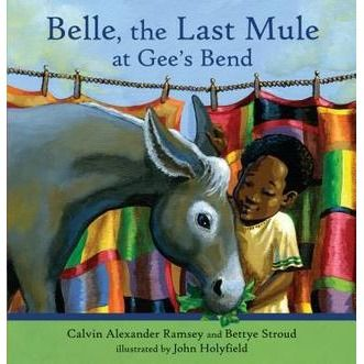 Belle, The Last Mule at Gee's Bend: A Civil Rights Story by Calvin Alexander Ramsey