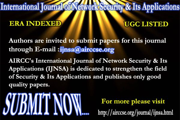 International Journal of Network Security & Its Applications (IJNSA) ISSN 0974 - 9330 (Online); 0975 - 2307 (Print) http://airccse.org/journal/ijnsa.html      Topics of interest include, but are not limited to, the following:     Network and Wireless Network Security   Mobile, Ad Hoc and Sensor Network Security   Peer-to-Peer Network Security   Database and System Security   Intrusion Detection and Prevention Internet   Security & Applications Security & Network Management   E-mail security…