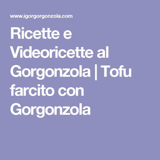 Ricette e Videoricette al Gorgonzola | Tofu farcito con Gorgonzola