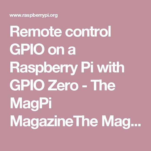 Remote control GPIO on a Raspberry Pi with GPIO Zero - The MagPi MagazineThe MagPi Magazine