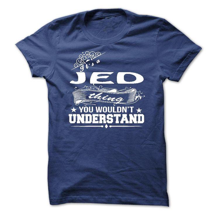 its a JED Thing ̿̿̿(•̪ ) You Wouldnt Understand ! - T Shirt, Hoodie, ✓ Hoodies, Year,Name, Birthdayits a JED Thing You Wouldnt Understand ! - T Shirt, Hoodie, Hoodies, Year,Name, Birthdayits a JED Thing You Wouldnt Understand ! - T Shirt, Hoodie, Hoodies, Year,Name, Birthday
