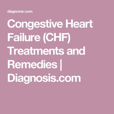 Congestive Heart Failure (CHF) Treatments and Remedies | Diagnosis.com