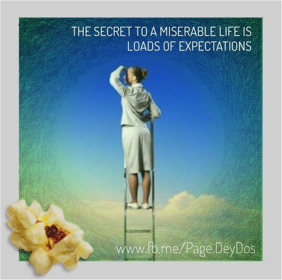 """The secret to a miserable Life is loads of expectations."" #PhotoPopcorns #DeyDos"