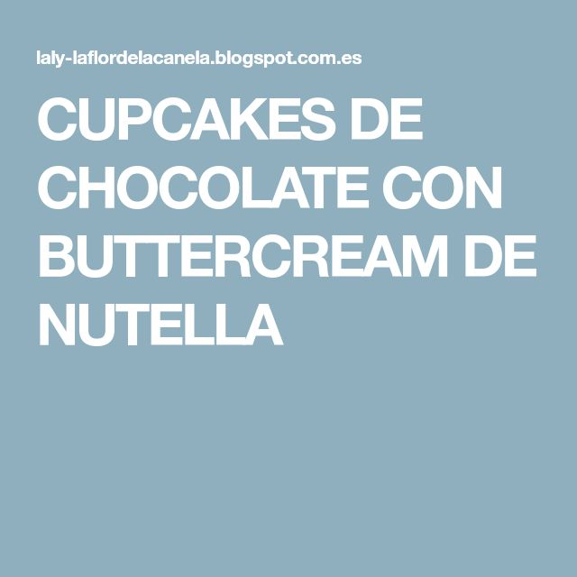 CUPCAKES DE CHOCOLATE CON BUTTERCREAM DE NUTELLA