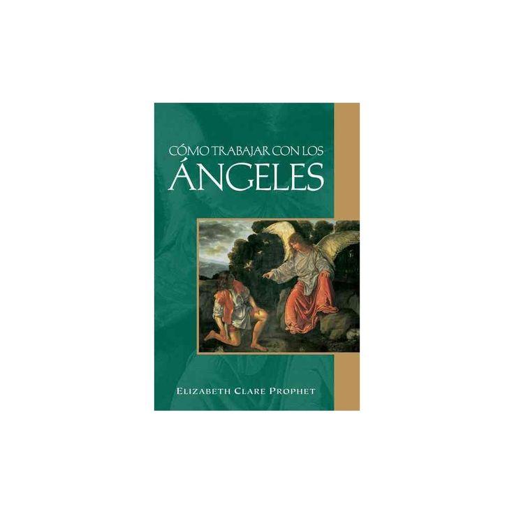 Cómo trabajar con los Ángeles (Paperback) (Elizabeth Clare Prophet)