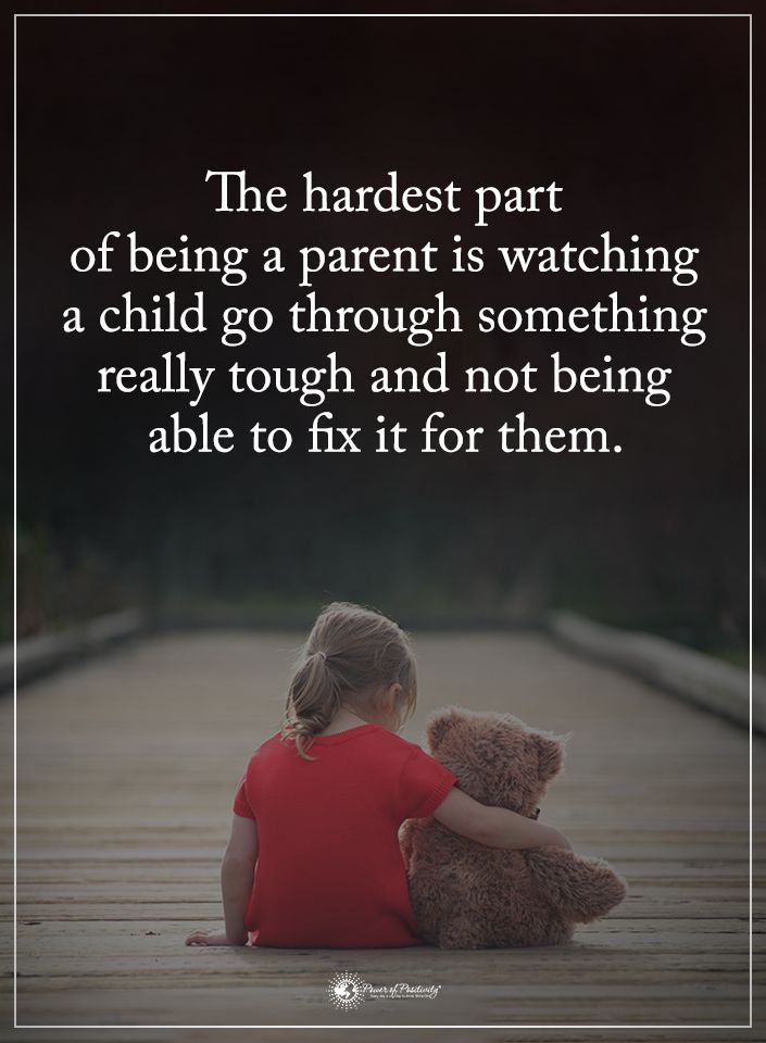 The hardest part of being a parent is watching a child go through something really tough and not being able to fix it for them. #powerofpositivity #positivewords #positivethinking #inspirationalquote #motivationalquotes #quotes #life #love #hope #faith #respect #parent #family #hard #hardest #child #fix #problem #tough #Struggle