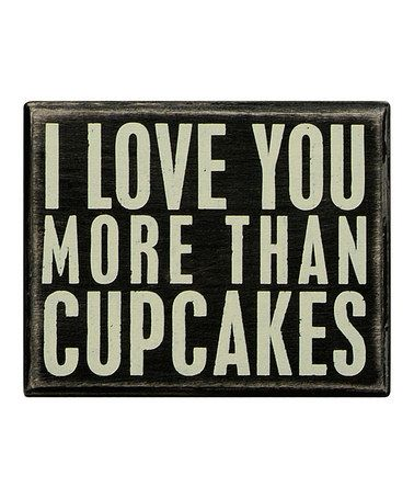 'More Than Cupcakes' Box Sign by Primitives by Kathy on #zulily