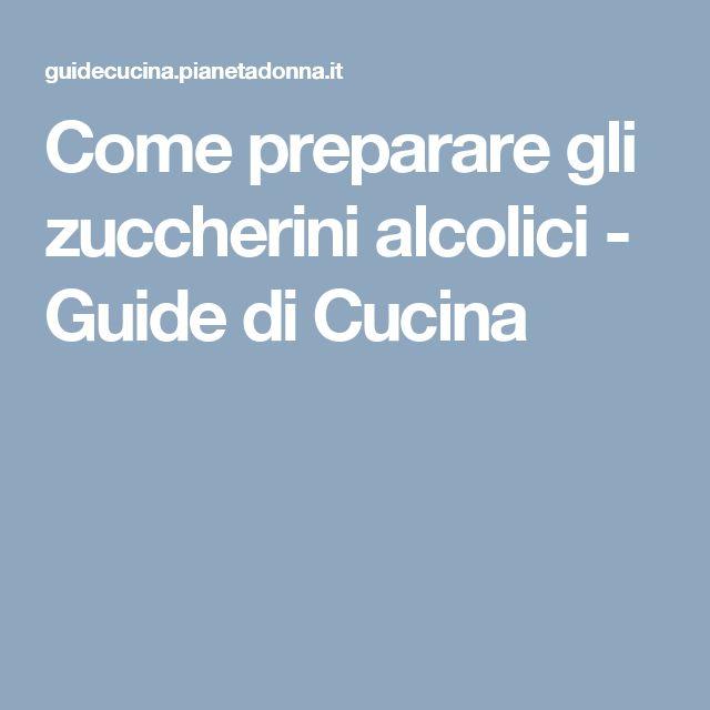 Come preparare gli zuccherini alcolici - Guide di Cucina