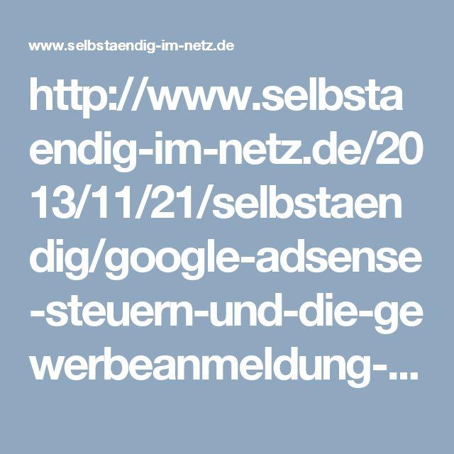 http://www.selbstaendig-im-netz.de/2013/11/21/selbstaendig/google-adsense-steuern-und-die-gewerbeanmeldung-adsense-guide-teil-12/