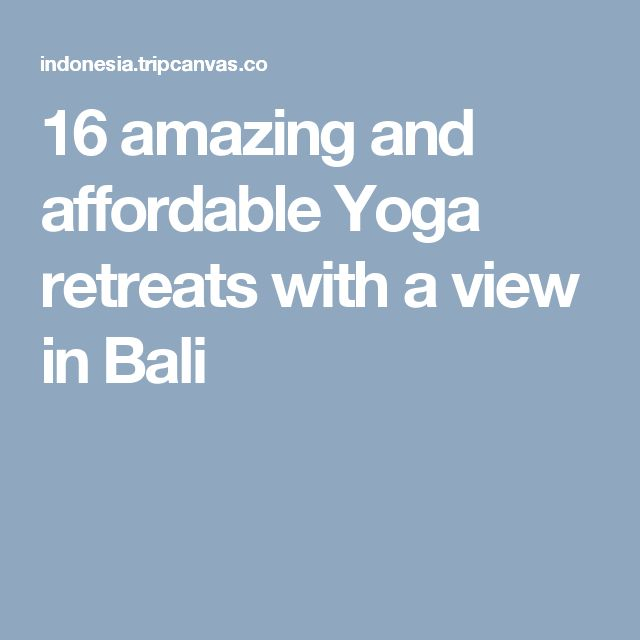 16 amazing and affordable Yoga retreats with a view in Bali