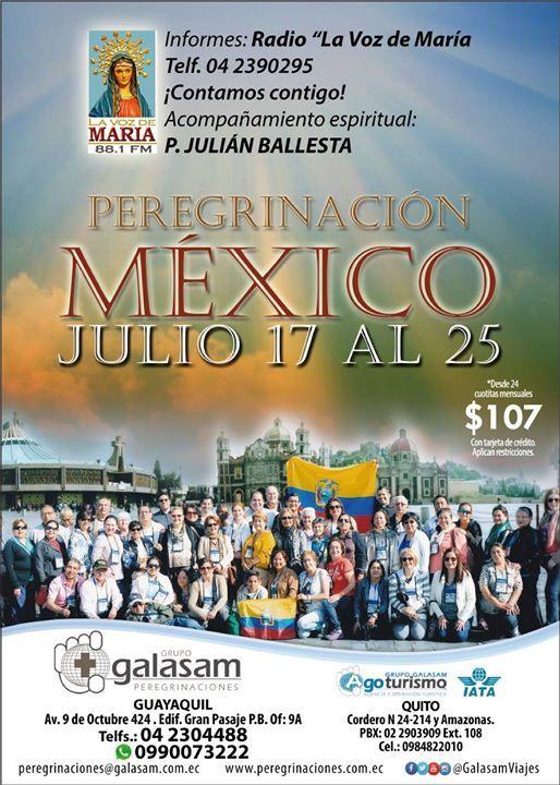 PEREGRINACIÓN A MÉXICO BASILICA DE NUESTRA SEÑORA DE GUADALUPE Del 17 al 25 de julio del 2017 ACOMPAÑAMIENTO ESPIRITUAL P. JULIAN BALLESTA RADIO LA VOZ DE MARIA - GUAYAQUIL 8 Noches  9 Días. Visitaremos: Ciudad de México - Basílica de la Virgen de Guadalupe - Cuautitlán Querétaro - San Miguel de Allende  Dolores Hidalgo  Cerro del Cubilete Guanajuato San Juan de los Lagos  Rancho de Vicente Fernández - Tequila Guadalajara - Zapopan - Morelia  México D.F.  Tlatelolco  Teotihuacán  Xochimilco…
