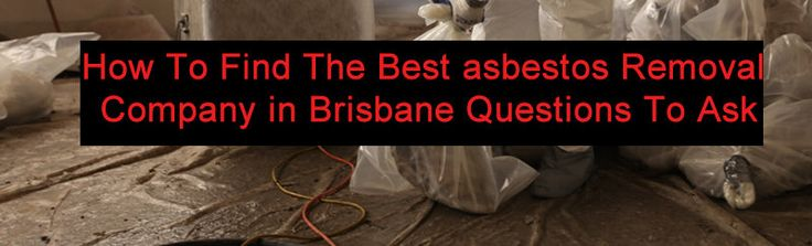 HOW TO FIND THE BEST ASBESTOS REMOVAL COMPANY IN BRISBANE QUESTIONS TO ASK
