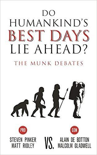 Do Humankind's Best Days Lie Ahead?: The Munk Debates: Steven Pinker, Matt Ridley, Alain de Botton, Malcom Gladwell: 9781487001681: Amazon.com: Books