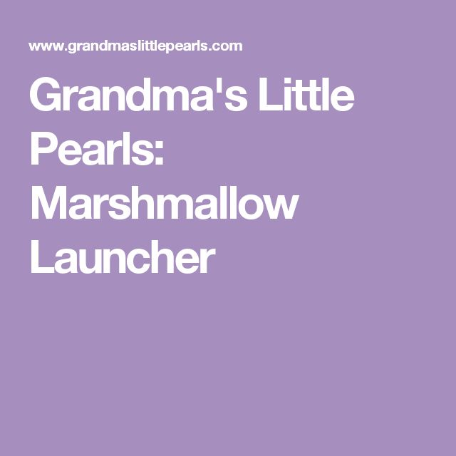 Grandma's Little Pearls: Marshmallow Launcher