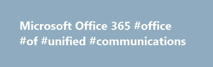Microsoft Office 365 #office #of #unified #communications http://fitness.remmont.com/microsoft-office-365-office-of-unified-communications/  # Unified Communications Services Proven desktop productivity tools delivered by leaders you trust Microsoft Office 365 provided by West Unified Communications Services is a cloud-based collaboration service that combines familiar Office desktop apps with business-class email, shared calendars, instant messaging (IM), video conferencing, and file…