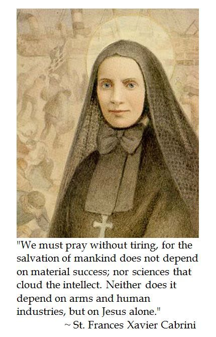 """St. Frances Xavier Cabrini - """"....the salvation of mankind depends on Jesus alone."""""""
