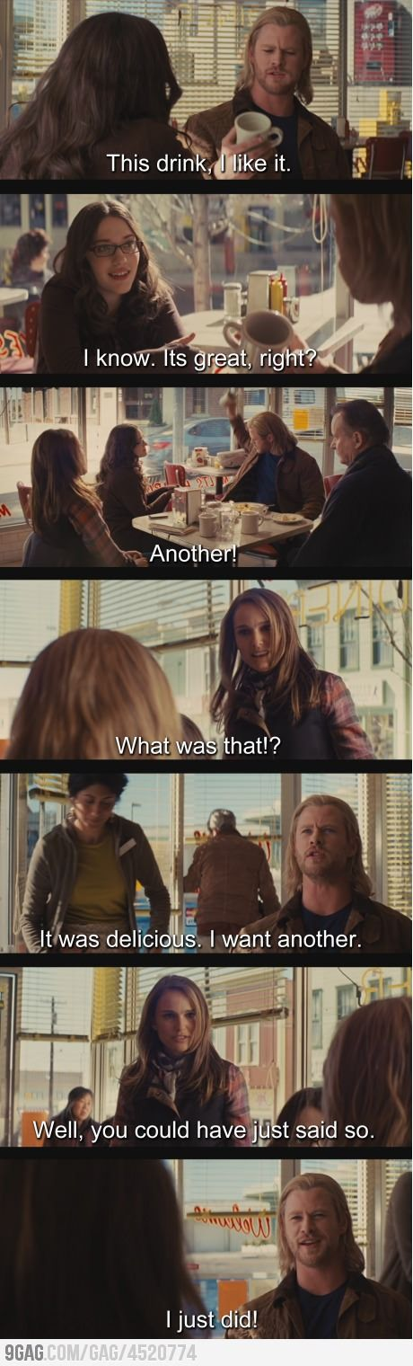 """Well, DUH. everyone knows """"ANOTHER!"""" is Thor for: """"Pardon me dear madam, this drink is simply smashing I hope it would not inconvenience you if I should go so far as to order a second?""""   *snort* smashing. Get it? Oh I'm so funny sometimes. <-- this previous comment. Haha!"""