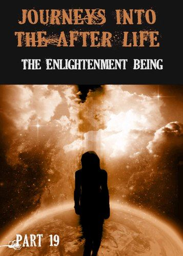 http://eqafe.com/p/journeys-into-the-afterlife-the-enlightenment-being-part-19