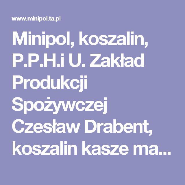 Minipol, koszalin, P.P.H.i U. Zakład Produkcji Spożywczej Czesław Drabent, koszalin kasze makarony bakalie orzechy ziarna.