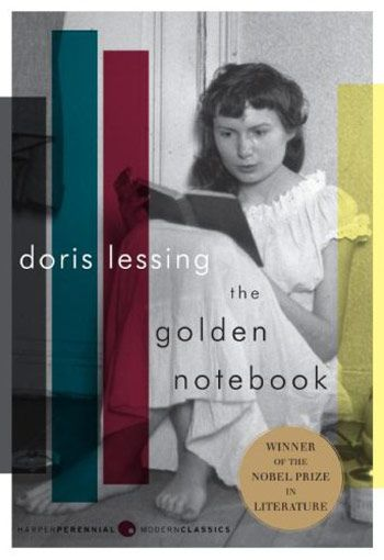 The Golden Notebook, Doris Lessing    One of the pillars of feminist literature, Lessing's 1962 postmodern novel examines the political climate (communism, women's liberation) and the ever-changing gender constructs of modern life.