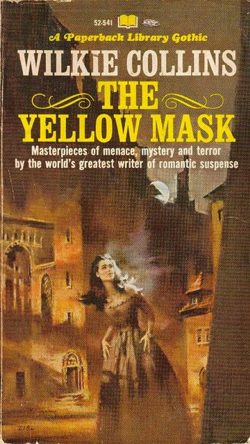 Wilkie Collins: The Yellow Mask - I have never heard of this title. Interesting to see he is described as an author of romantic suspense...most men would rather die than be labelled as such.