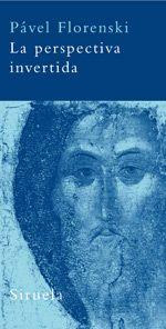 La Perspectiva invertida / Pável Florenski ; edición de Felipe Pereda ; traducción del ruso de Xenia Egórova
