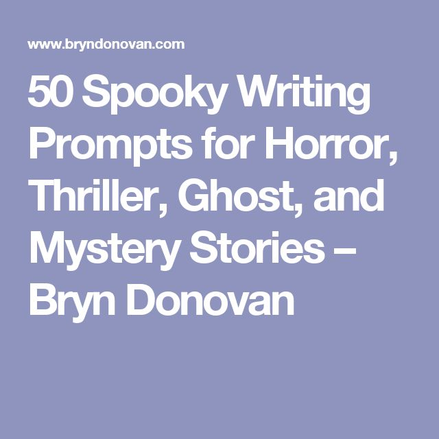50 Spooky Writing Prompts for Horror, Thriller, Ghost, and Mystery Stories – Bryn Donovan