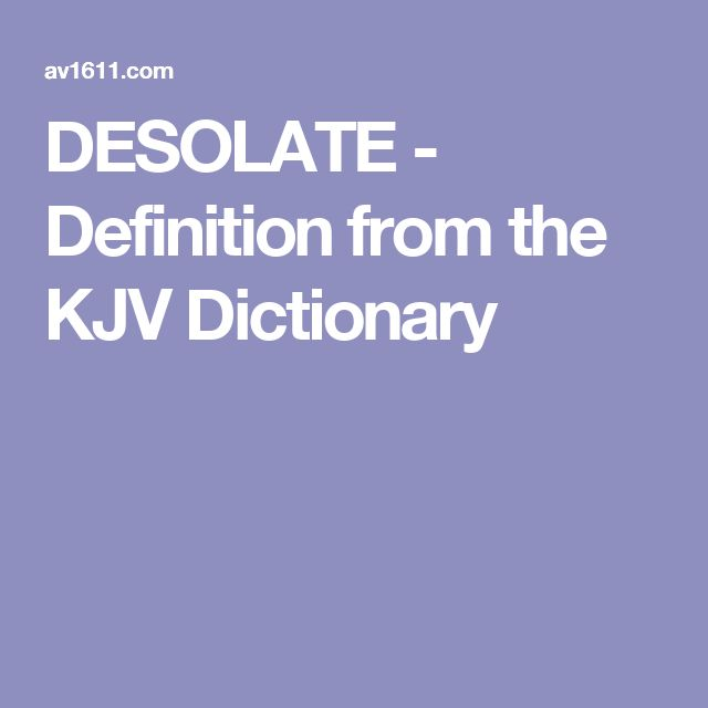 DESOLATE - Definition from the KJV Dictionary
