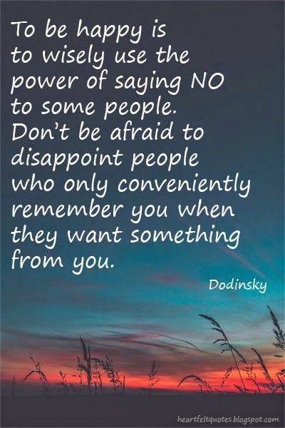 To be happy is to wisely use the power of saying NO to some people.