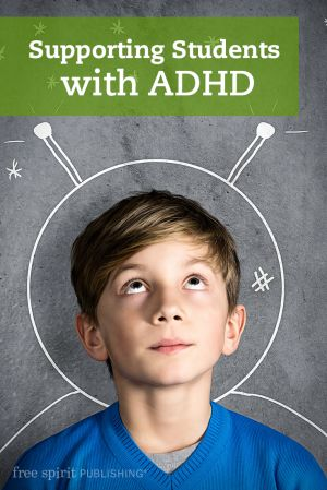 Supporting Students with ADHD: 32 specific strategies for working with students with ADHD in the classroom