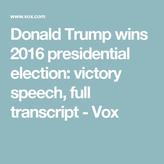 Donald Trump wins 2016 presidential election: victory speech, full transcript - Vox