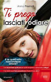 Leggo Rosa: Ti prego lasciati odiare di Anna Premoli