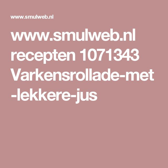 www.smulweb.nl recepten 1071343 Varkensrollade-met-lekkere-jus