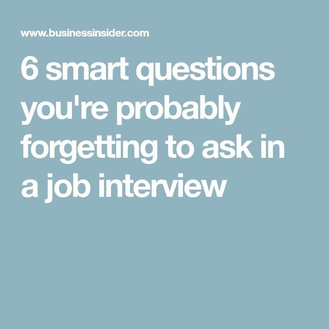 6 smart questions you're probably forgetting to ask in a job interview