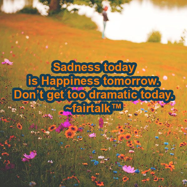 Sadness today = Happiness tomorrow