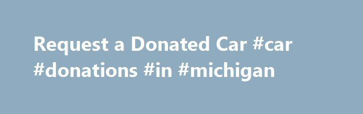 """Request a Donated Car #car #donations #in #michigan http://st-loius.remmont.com/request-a-donated-car-car-donations-in-michigan/  # Request a Donated Car Are you on the road to self-sufficiency but struggle with transportation? Are you ready to gain access to better employment opportunities and enjoy personal independence? Vehicles for Change may be able to help you get there! We receive car donations from the public, make them """"road ready,"""" and then award them at affordable prices to…"""