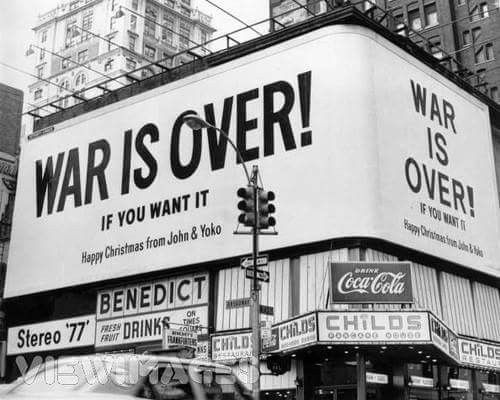War is over, if you want it John Lennon