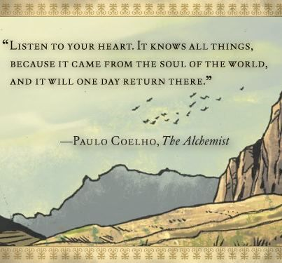 "❥ ""Listen to your heart.  It knows all things, because it came from the soul of the world, and it will someday return there.""  °♡°  ~Paulo Caelho, ""The Alchemist""  ♛"