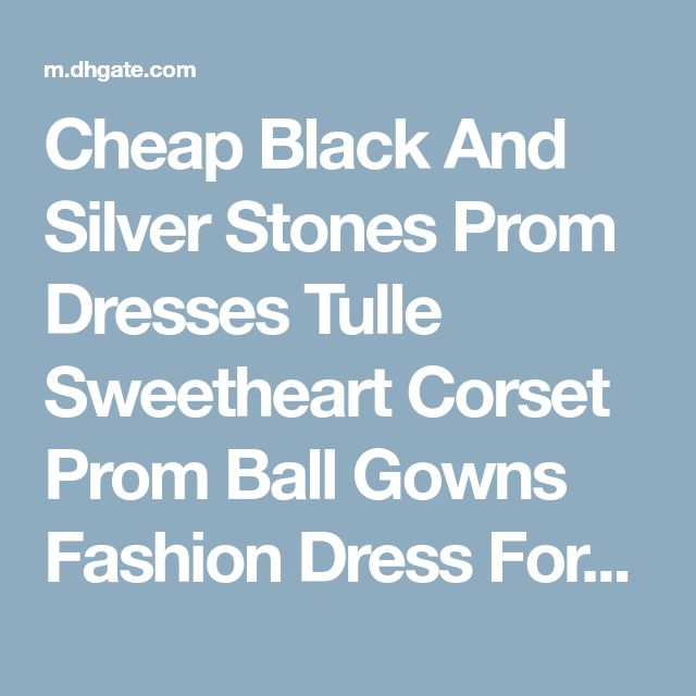 Cheap Black And Silver Stones Prom Dresses Tulle Sweetheart Corset Prom Ball Gowns Fashion Dress For Party Vestido De Formatura As Low As $123.53, Also Buy Long Elegant Dresses Long Prom Dresses Uk From Adminonline| Dhgate Mobile