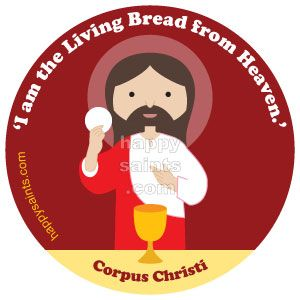 'I am the Living Bread from Heaven.' Corpus Christi '... Your fathers ate manna in the desert...; I am the living bread which has come down from heaven. Anyone who eats this bread will live for ever; and the bread that I shall give is my flesh, for the life of the world.' - John 6:48 - 51 The Feast of Corpus Christi, the Body of Christ, is liturgically celebrated on Thursday after Trinity Sunday. Happy Saints