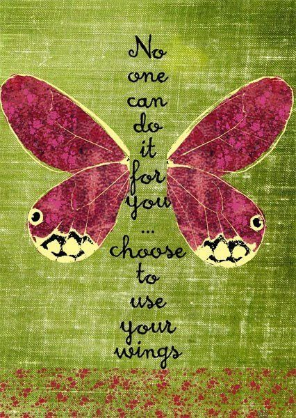 No one can do it for you...Choose to use our wings. |  Nadie puede hacerlo por vos...Elegí usar tus propias alas.: Thoughts, Inner Strength, Pest Control, Butterflies Wings, Quotes Life, Recovery Quotes, Weights Loss, Inspiration Quotes, Pictures Quotes