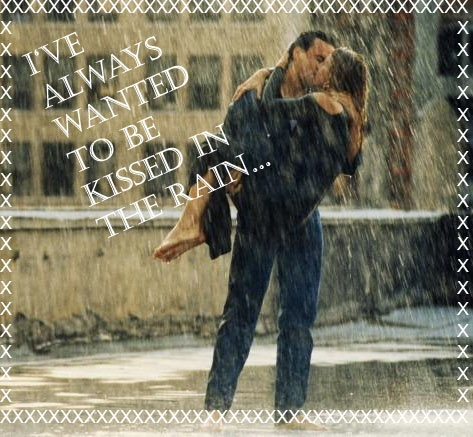 More like actions I wanna do....Get a Passionate Kiss in the Rain!