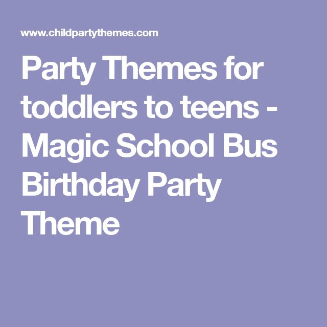 Party Themes for toddlers to teens - Magic School Bus Birthday Party Theme