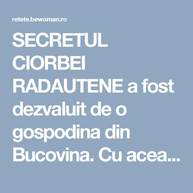 SECRETUL CIORBEI RADAUTENE a fost dezvaluit de o gospodina din Bucovina. Cu aceasta reteta nu vei da gres vreodata![�]