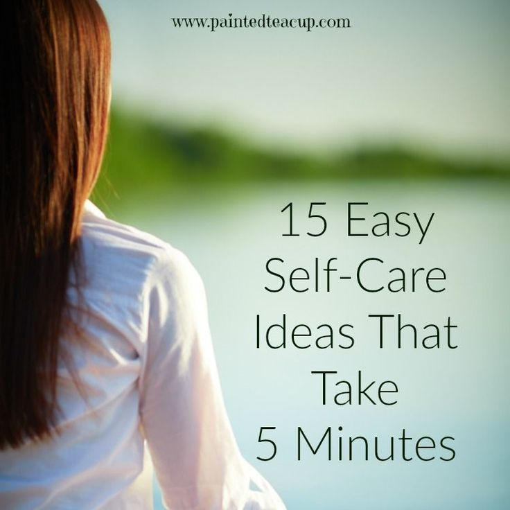 15 Easy Self-Care Ideas That Take 5 Minutes…