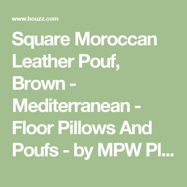 Square Moroccan Leather Pouf, Brown - Mediterranean - Floor Pillows And Poufs - by MPW Plaza llc