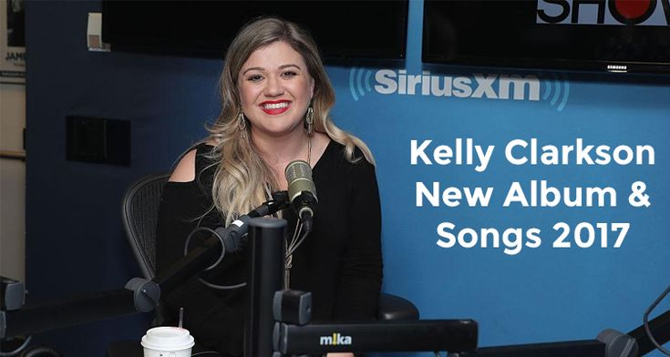 Kelly Clarkson New Album and Songs for 2017